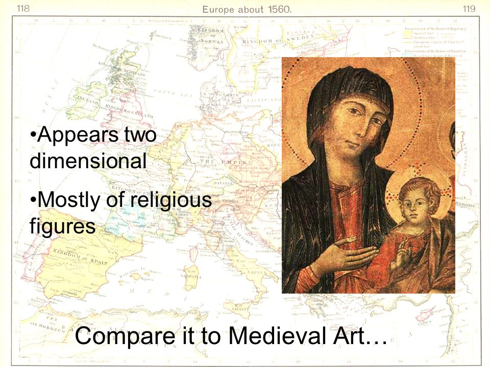 Compare it to Medieval Art… Appears two dimensional Mostly of religious figures