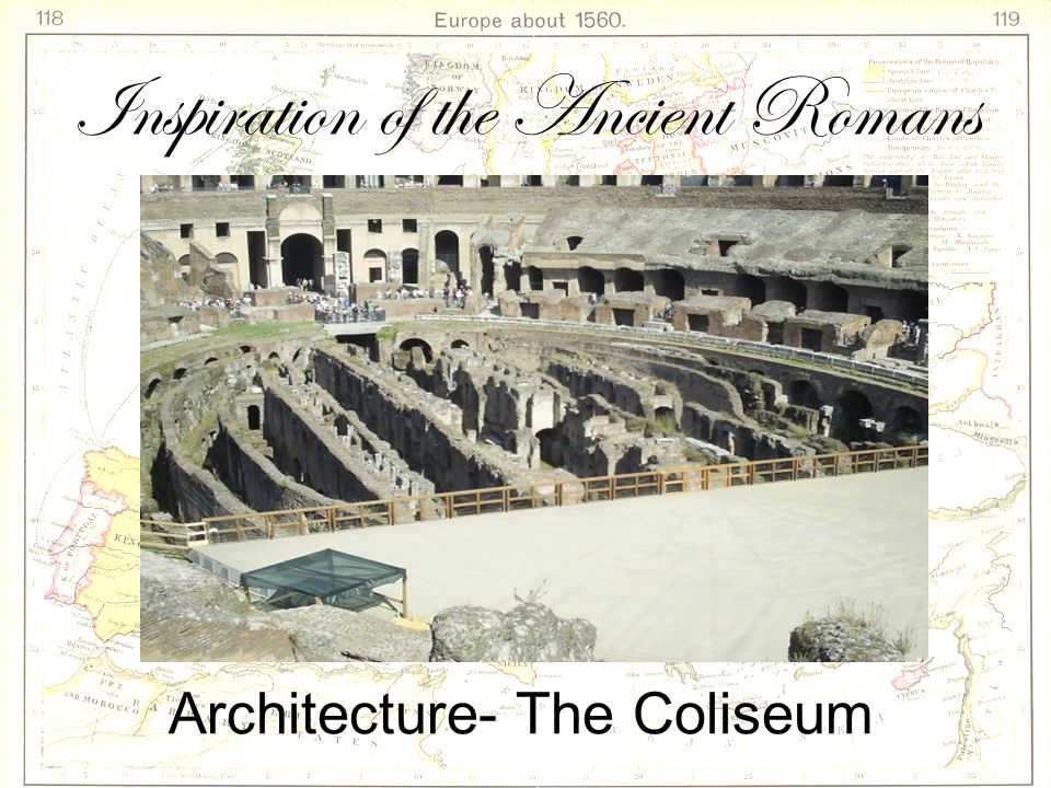 Inspiration of the Ancient Romans Architecture- The Coliseum