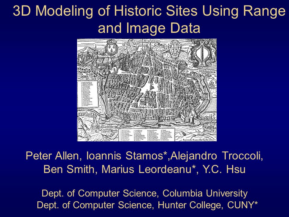 Peter Allen, Ioannis Stamos*,Alejandro Troccoli, Ben Smith, Marius Leordeanu*, Y.C. Hsu Dept. of Computer Science, Columbia University Dept. of Comput