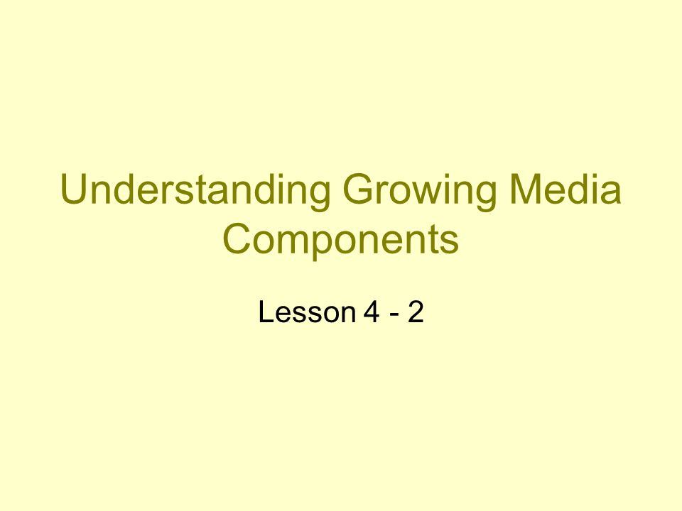 Understanding Growing Media Components Lesson 4 - 2