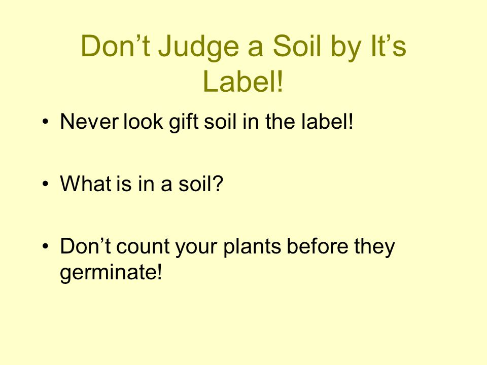 Don't Judge a Soil by It's Label.Never look gift soil in the label.