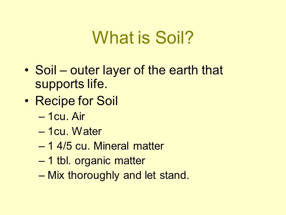 What is Soil.Soil – outer layer of the earth that supports life.