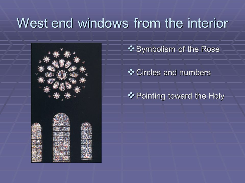West end windows from the interior  Symbolism of the Rose  Circles and numbers  Pointing toward the Holy