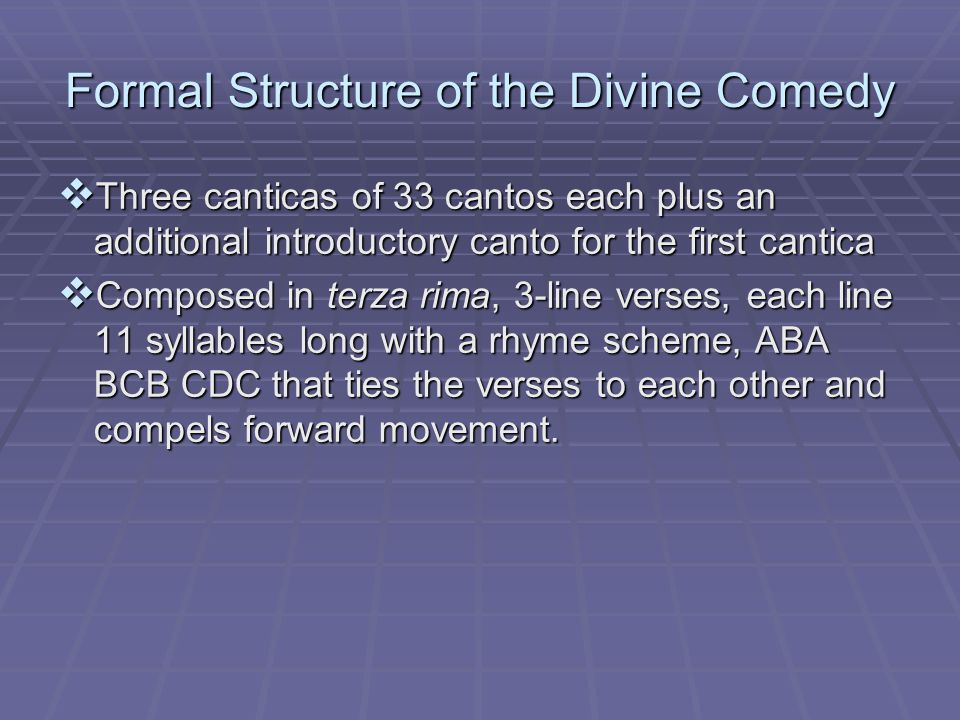 Formal Structure of the Divine Comedy  Three canticas of 33 cantos each plus an additional introductory canto for the first cantica  Composed in ter