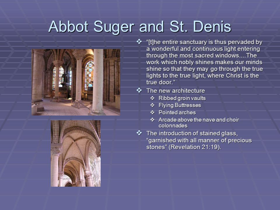 "Abbot Suger and St. Denis  ""[t]he entire sanctuary is thus pervaded by a wonderful and continuous light entering through the most sacred windows....T"