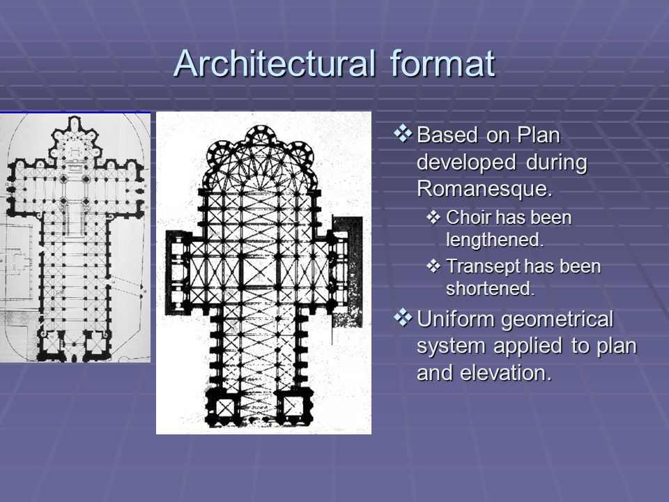 Architectural format  Based on Plan developed during Romanesque.