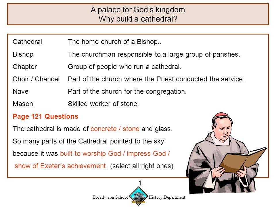 Broadwater School History Department 1 A palace for God's kingdom Why build a cathedral.