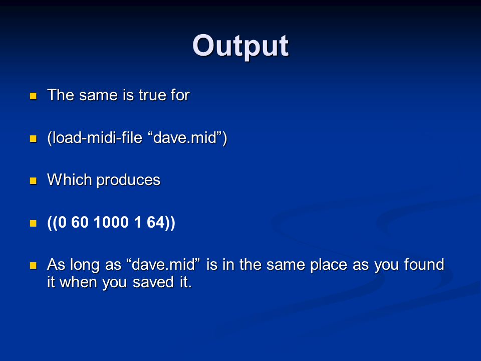 "Output The same is true for The same is true for (load-midi-file ""dave.mid"") (load-midi-file ""dave.mid"") Which produces Which produces ((0 60 1000 1 6"