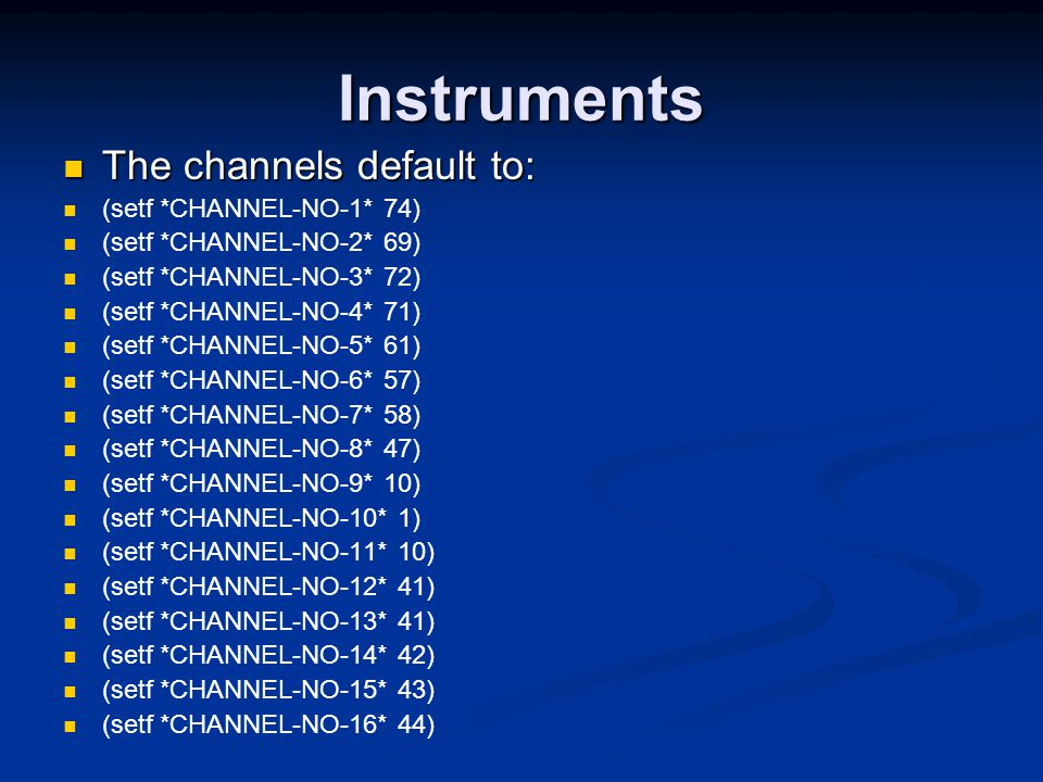 Instruments The channels default to: The channels default to: (setf *CHANNEL-NO-1* 74) (setf *CHANNEL-NO-2* 69) (setf *CHANNEL-NO-3* 72) (setf *CHANNE
