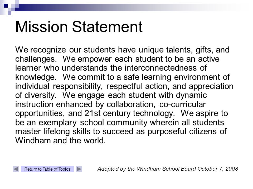 Return to Table of Topics Adopted by the Windham School Board October 7, 2008 Mission Statement We recognize our students have unique talents, gifts, and challenges.
