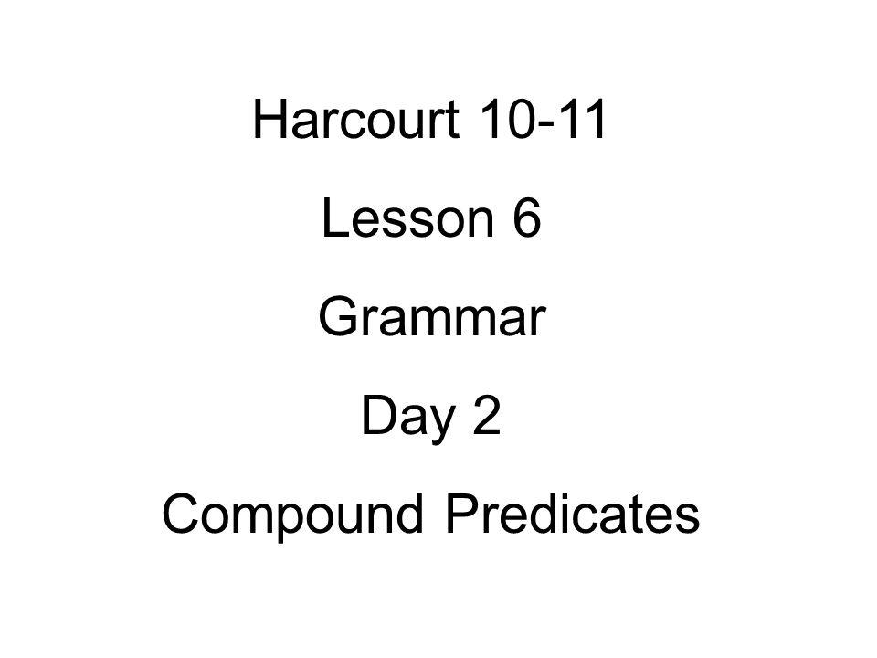 Harcourt 10-11 Lesson 6 Grammar Day 2 Compound Predicates