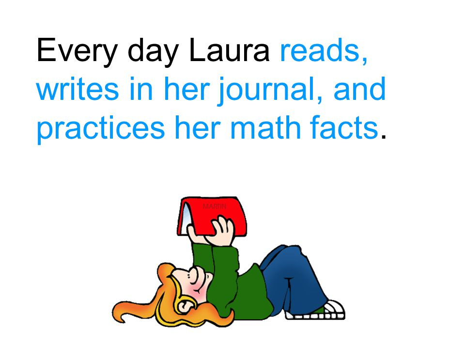 Every day Laura reads, writes in her journal, and practices her math facts.