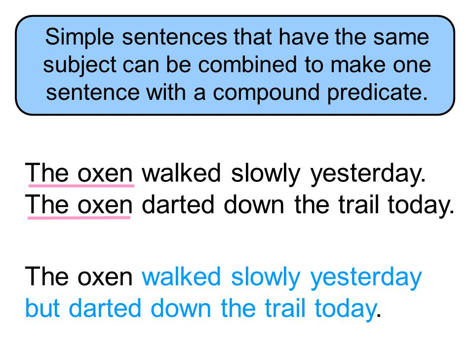 The oxen walked slowly yesterday. The oxen darted down the trail today.