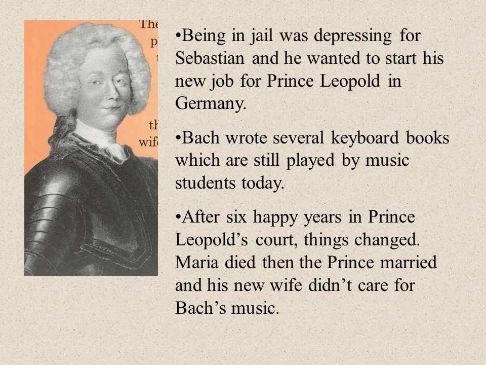 Being in jail was depressing for Sebastian and he wanted to start his new job for Prince Leopold in Germany.