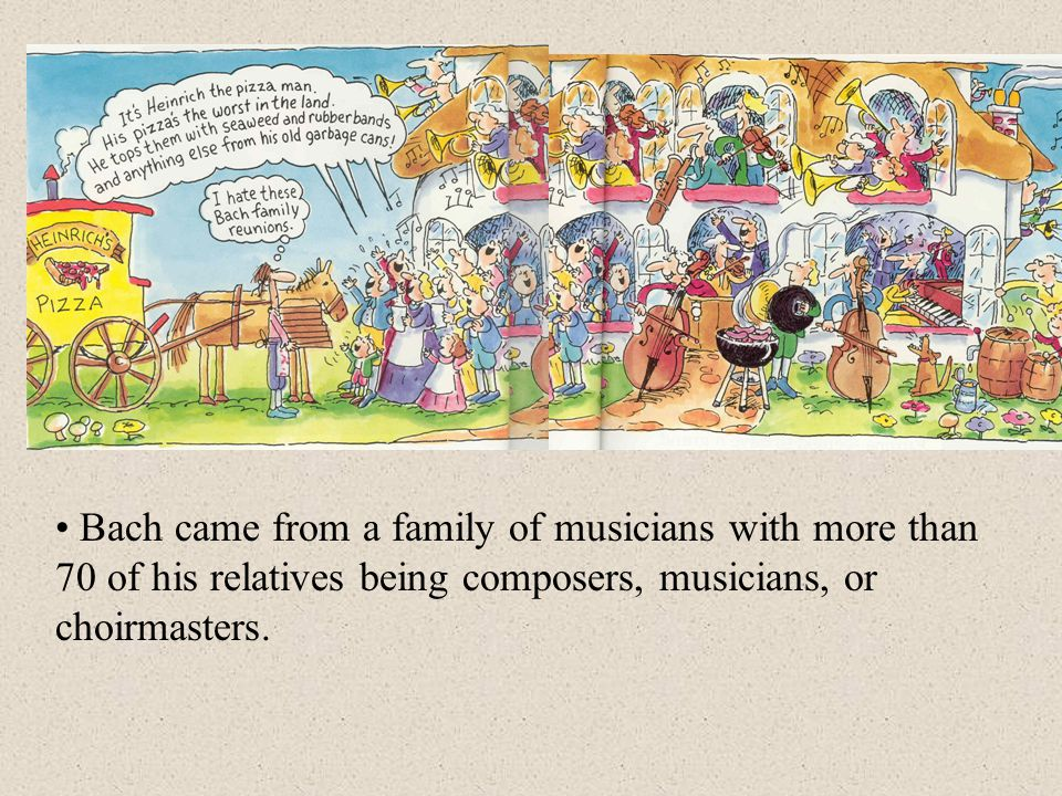 Bach came from a family of musicians with more than 70 of his relatives being composers, musicians, or choirmasters.