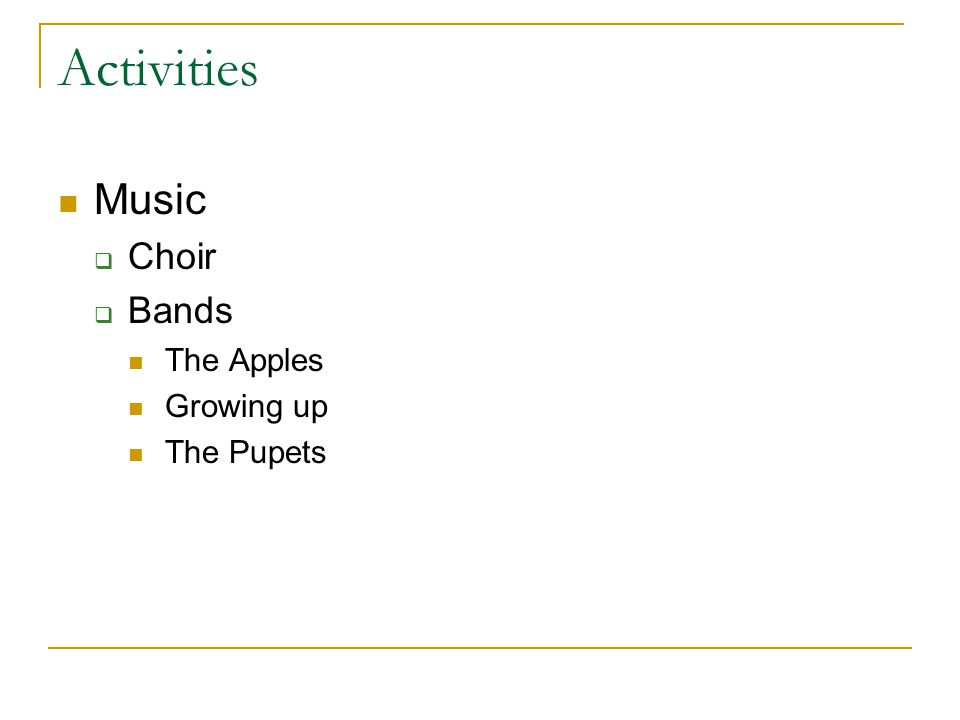 Activities Music  Choir  Bands The Apples Growing up The Pupets