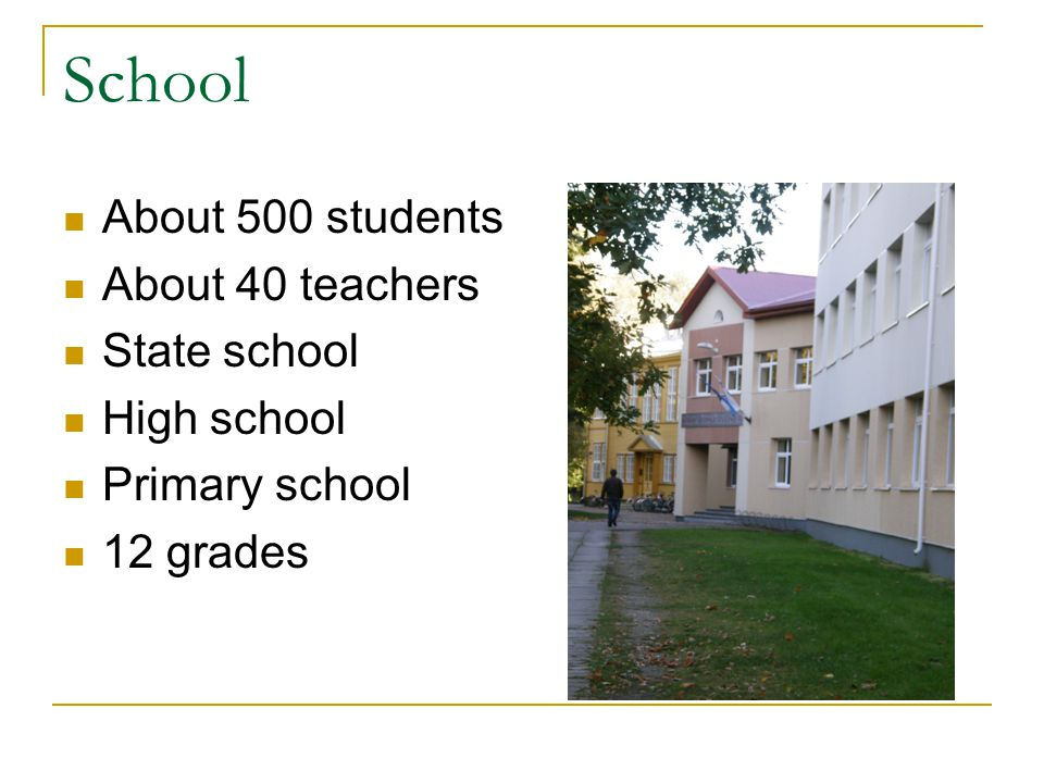 School About 500 students About 40 teachers State school High school Primary school 12 grades