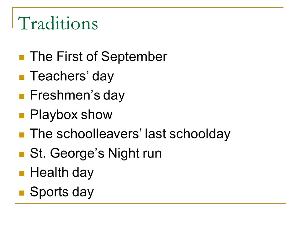 Traditions The First of September Teachers' day Freshmen's day Playbox show The schoolleavers' last schoolday St. George's Night run Health day Sports