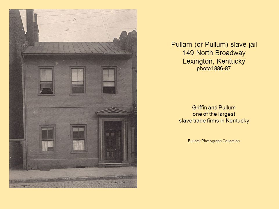 Pullam (or Pullum) slave jail 149 North Broadway Lexington, Kentucky photo1886-87 Griffin and Pullum one of the largest slave trade firms in Kentucky