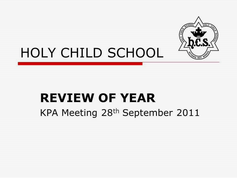 HOLY CHILD SCHOOL REVIEW OF YEAR KPA Meeting 28 th September 2011