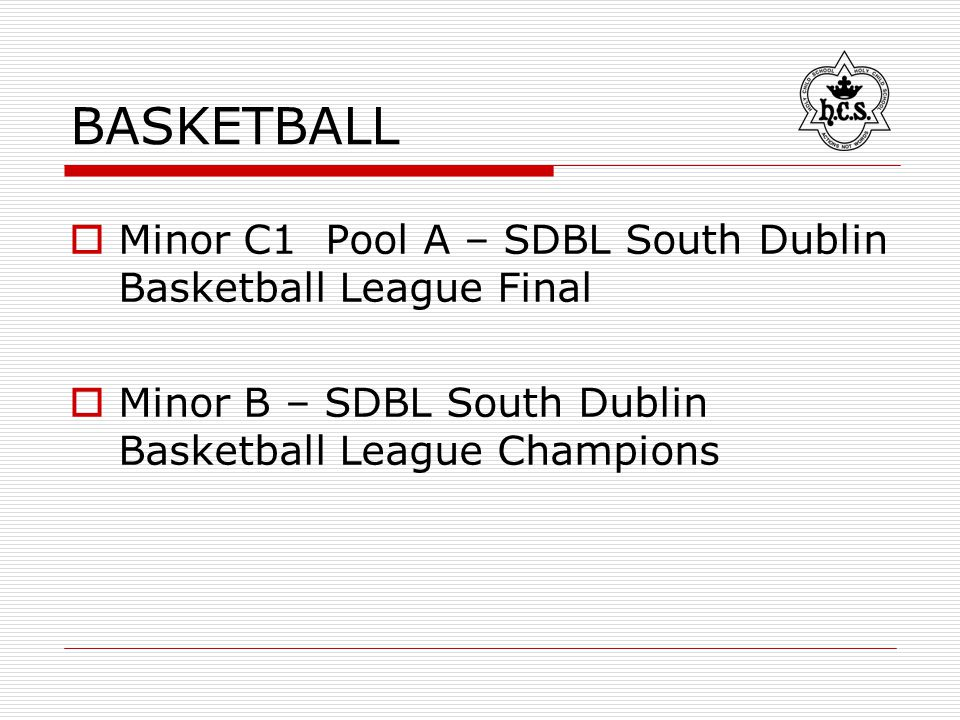 BASKETBALL  Minor C1 Pool A – SDBL South Dublin Basketball League Final  Minor B – SDBL South Dublin Basketball League Champions