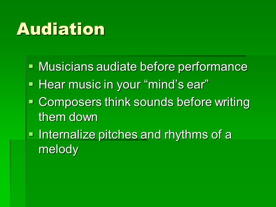 """Audiation  Musicians audiate before performance  Hear music in your """"mind's ear""""  Composers think sounds before writing them down  Internalize pit"""