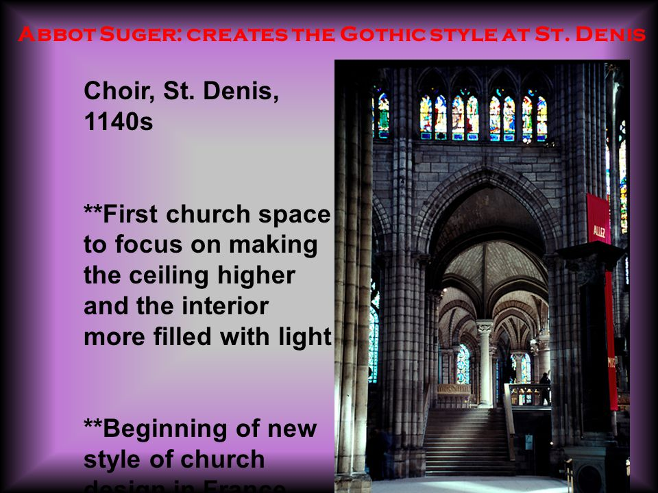 Abbot Suger: creates the Gothic style at St. Denis Choir, St.
