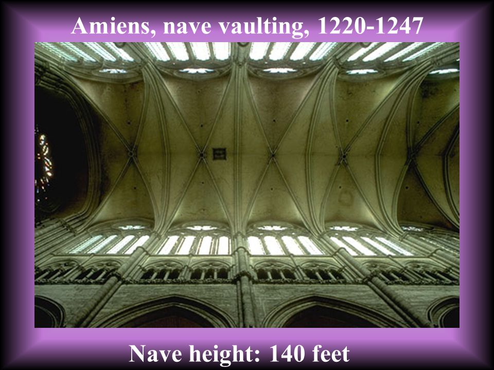 Nave height: 140 feet Amiens, nave vaulting, 1220-1247