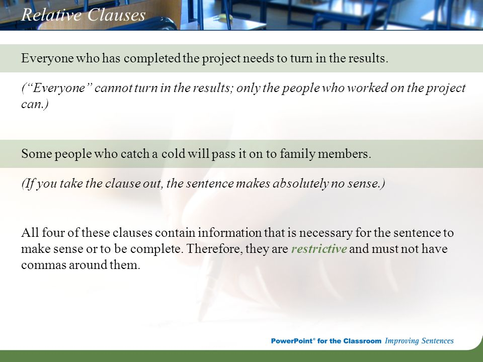 "Relative Clauses Everyone who has completed the project needs to turn in the results. (""Everyone"" cannot turn in the results; only the people who work"