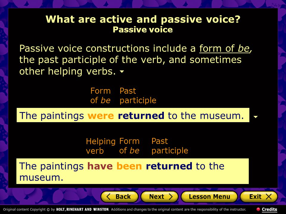 What are active and passive voice? Passive voice Passive voice constructions include a form of be, the past participle of the verb, and sometimes othe