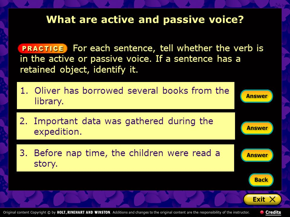 1.Oliver has borrowed several books from the library. For each sentence, tell whether the verb is in the active or passive voice. If a sentence has a