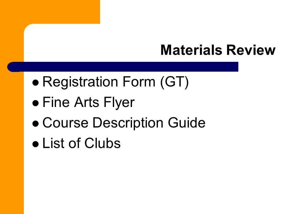 Materials Review Registration Form (GT) Fine Arts Flyer Course Description Guide List of Clubs