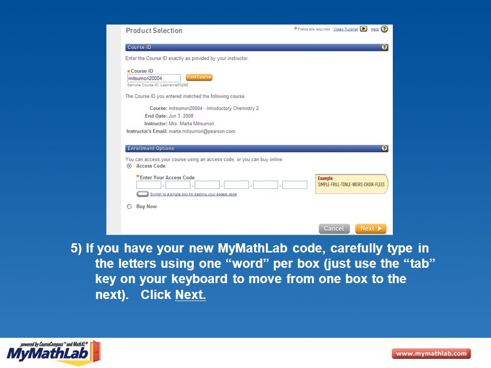 "5) If you have your new MyMathLab code, carefully type in the letters using one ""word"" per box (just use the ""tab"" key on your keyboard to move from o"