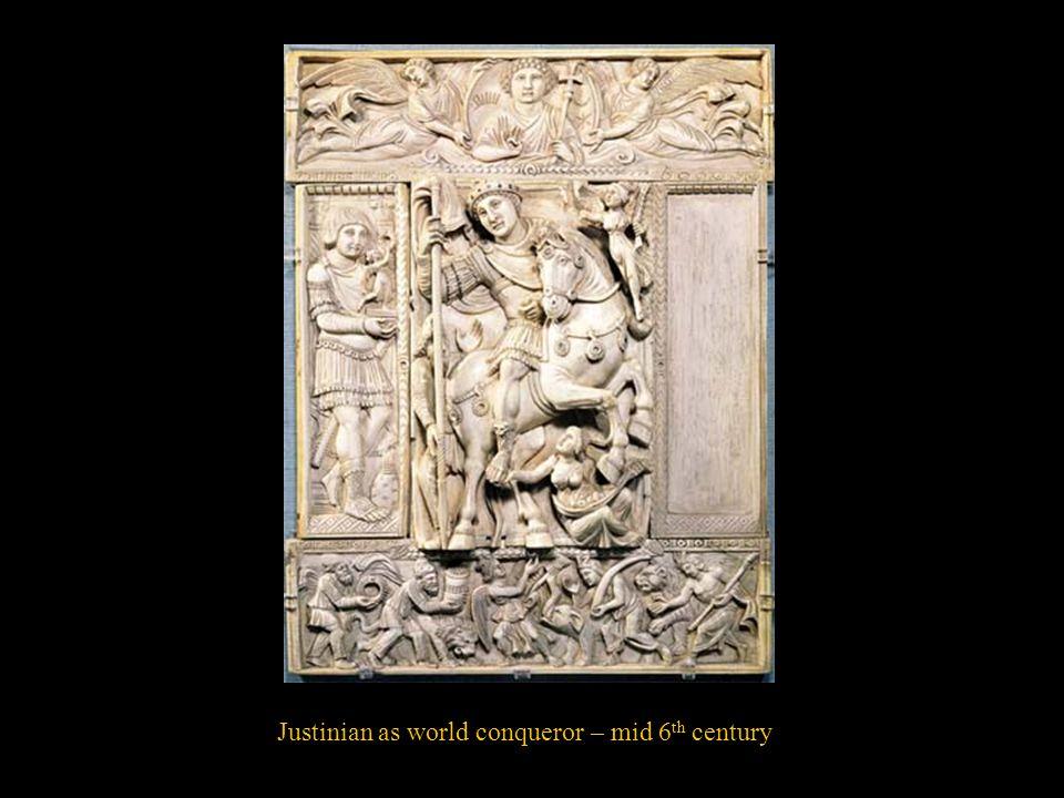 Justinian as world conqueror – mid 6 th century