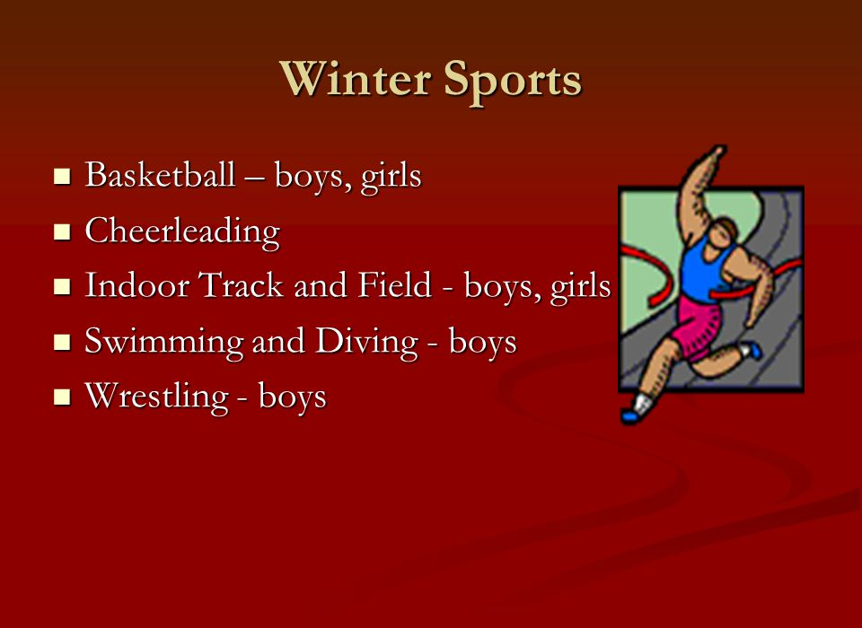 Winter Sports Basketball – boys, girls Basketball – boys, girls Cheerleading Cheerleading Indoor Track and Field - boys, girls Indoor Track and Field - boys, girls Swimming and Diving - boys Swimming and Diving - boys Wrestling - boys Wrestling - boys