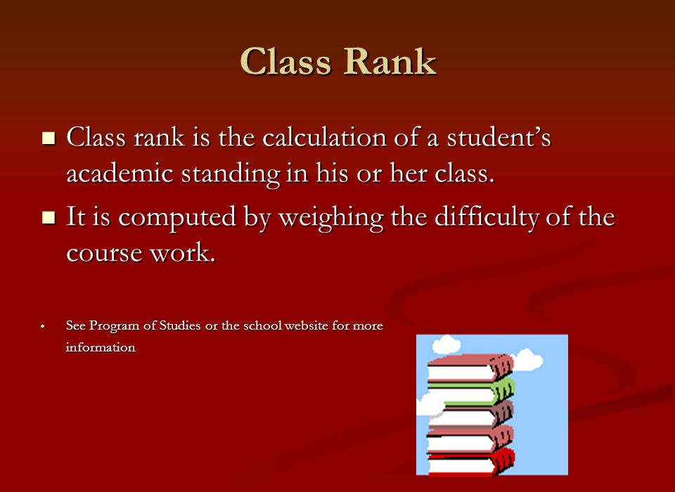 Class Rank Class rank is the calculation of a student's academic standing in his or her class.