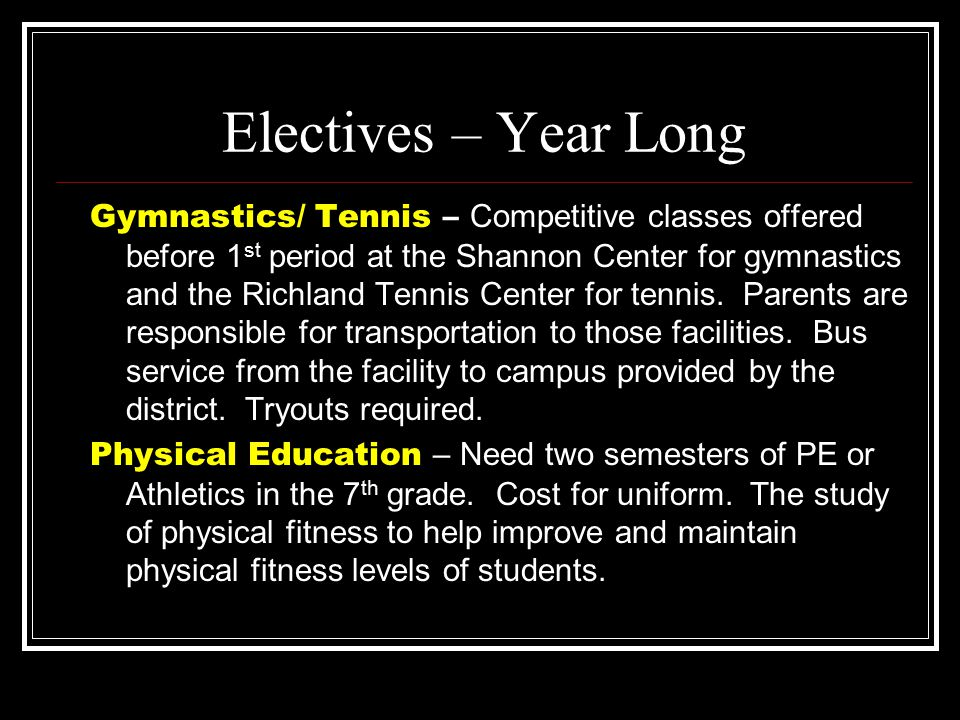 Electives – Year Long Gymnastics/ Tennis – Competitive classes offered before 1 st period at the Shannon Center for gymnastics and the Richland Tennis