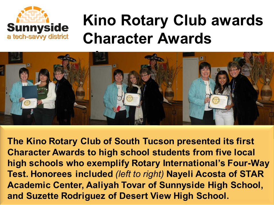 The Kino Rotary Club of South Tucson presented its first Character Awards to high school students from five local high schools who exemplify Rotary International's Four-Way Test.
