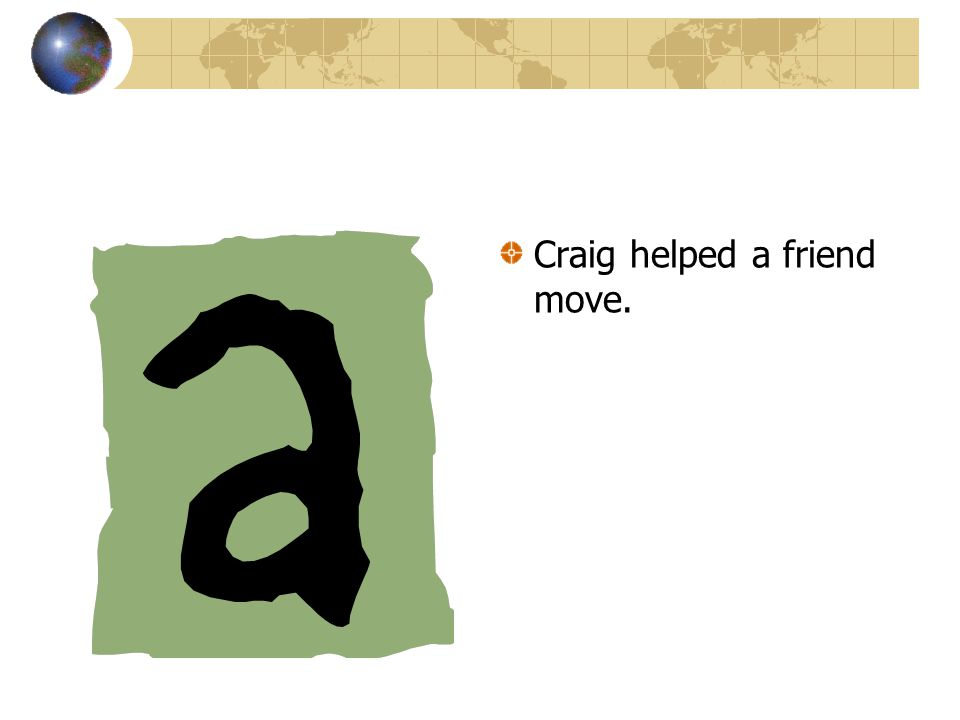 Craig helped a friend move.