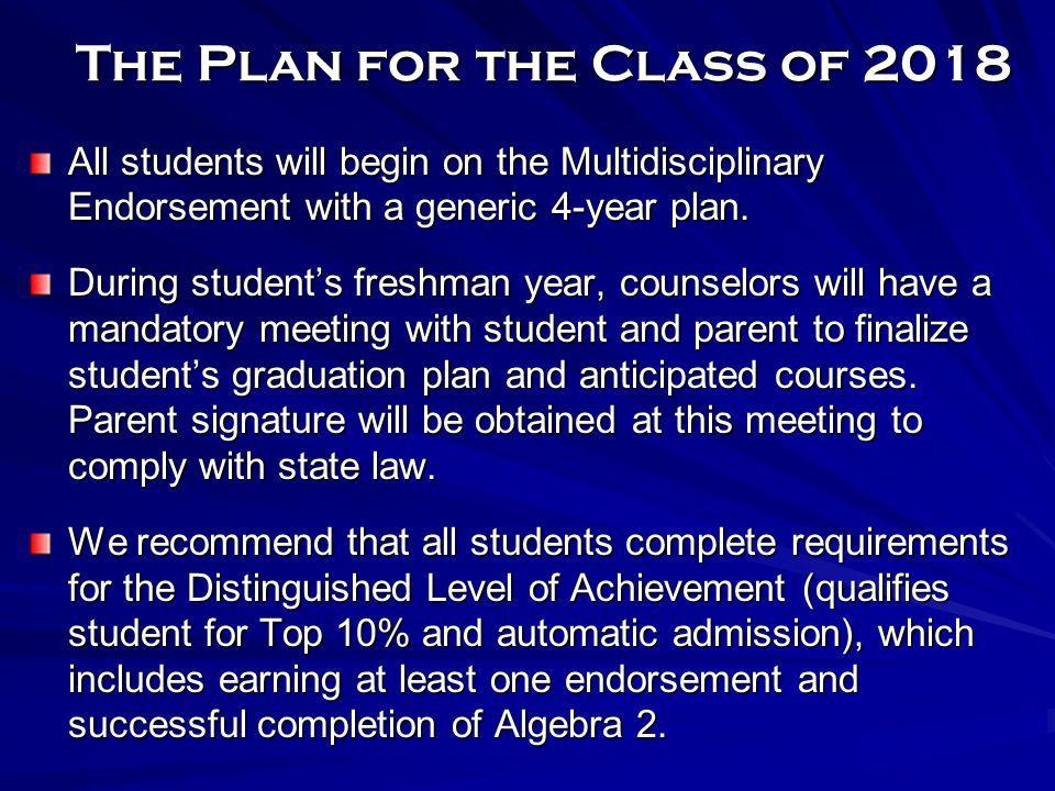 The Plan for the Class of 2018 All students will begin on the Multidisciplinary Endorsement with a generic 4-year plan.
