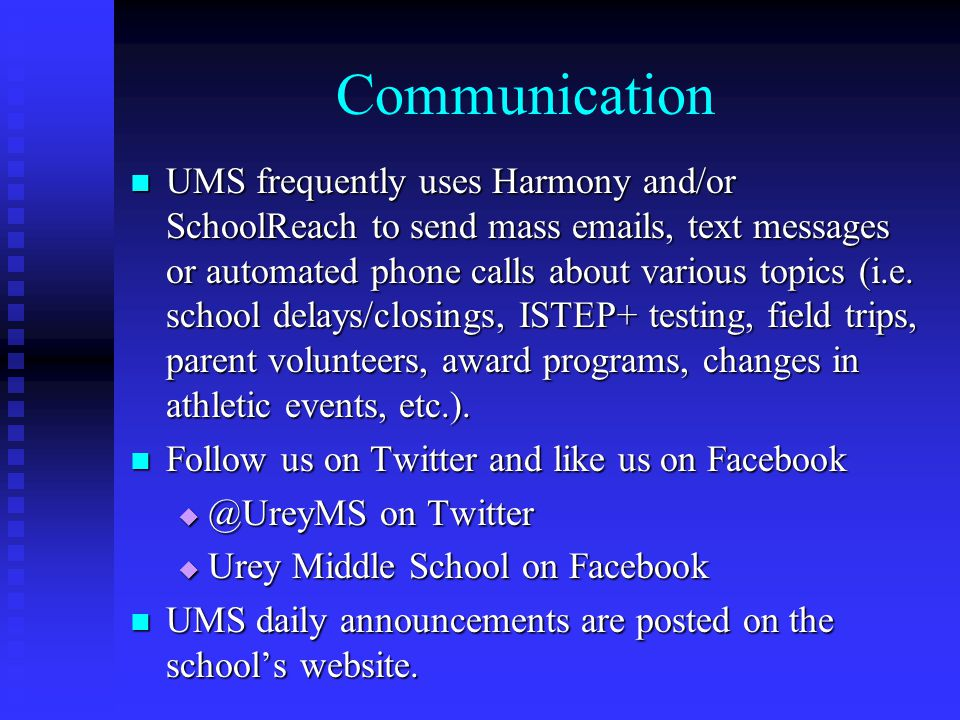 Communication UMS frequently uses Harmony and/or SchoolReach to send mass emails, text messages or automated phone calls about various topics (i.e.
