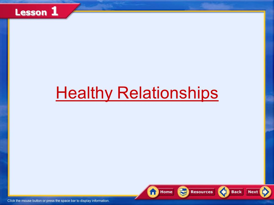 Lesson 1 Compare and contrast the positive and negative effects of relationships with peers, family, and friends on physical, mental/emotional, and so