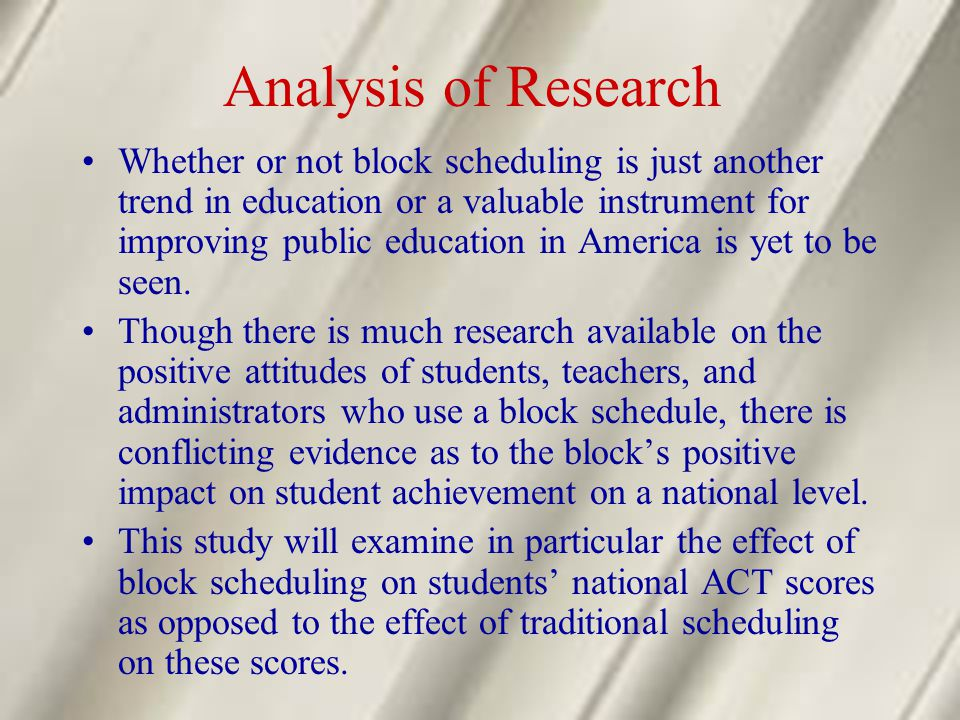 Analysis of Research Whether or not block scheduling is just another trend in education or a valuable instrument for improving public education in Ame