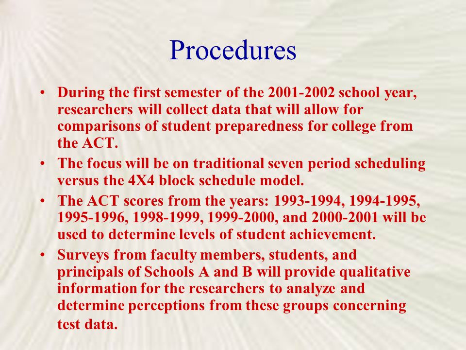 Procedures During the first semester of the 2001-2002 school year, researchers will collect data that will allow for comparisons of student preparedne
