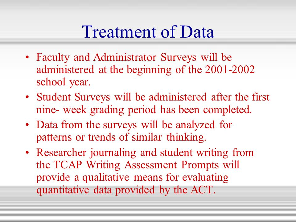 Treatment of Data Faculty and Administrator Surveys will be administered at the beginning of the 2001-2002 school year. Student Surveys will be admini