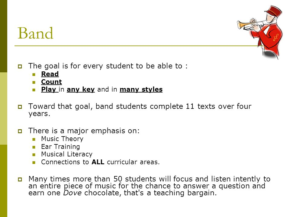 Band  The goal is for every student to be able to : Read Count Play in any key and in many styles  Toward that goal, band students complete 11 texts
