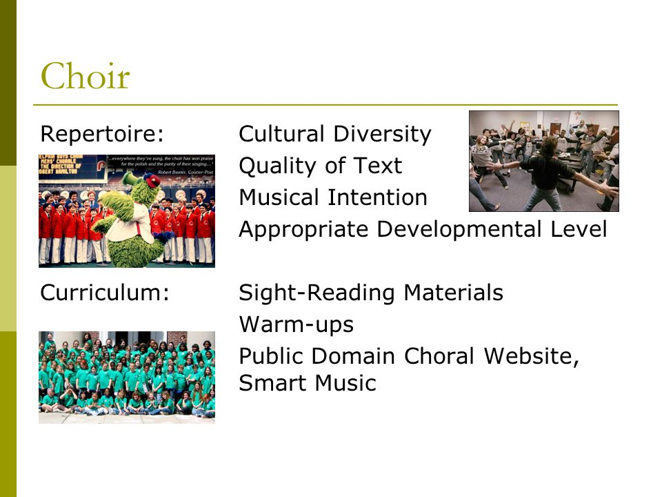 Choir Repertoire: Cultural Diversity Quality of Text Musical Intention Appropriate Developmental Level Curriculum: Sight-Reading Materials Warm-ups Pu