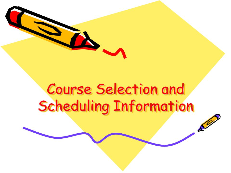 Course Selection and Scheduling Information