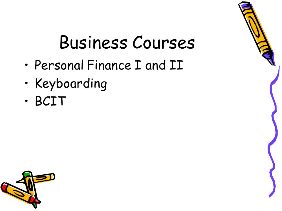 Business Courses Personal Finance I and II Keyboarding BCIT