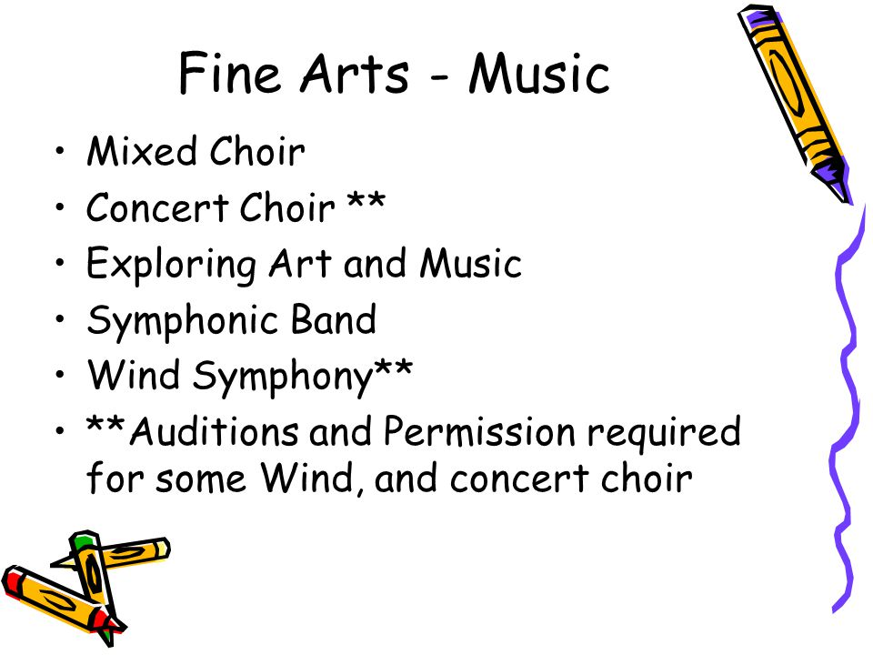 Fine Arts - Music Mixed Choir Concert Choir ** Exploring Art and Music Symphonic Band Wind Symphony** **Auditions and Permission required for some Wind, and concert choir